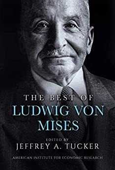 The Best of Ludwig von Mises by [Ludwig Mises, Jeffrey Tucker]