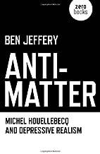 Anti-Matter: Michel Houellebecq and Depressive Realism
