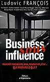 Business sous influence - Marchés financiers, ONG, marketers, état ... Qui manipule qui ?