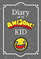 Diary of an Awesome Kid: Children's Journal: 100 Pages Lined, Creative Journal, Notebook, Diary (7 x 10 inches) (Draw and...