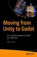 Moving from Unity to Godot: An In-Depth Handbook to Godot for Unity Users Front Cover