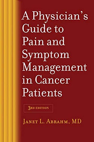 Compare Textbook Prices for A Physician's Guide to Pain and Symptom Management in Cancer Patients third edition Edition ISBN 9781421414034 by Abrahm, Janet L.