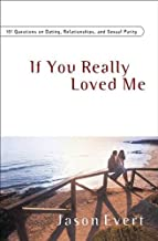 If You Really Loved Me: 100 Questions on Dating, Relationships, and Sexual Purity - Revised and Expanded