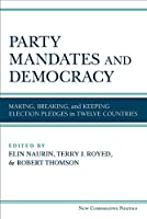 Party Mandates and Democracy: Making, Breaking, and Keeping Election Pledges in Twelve Countries (New Comparative Politics)