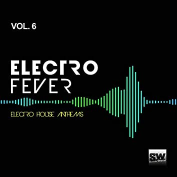 Electro Fever, Vol. 6 (Electro House Anthems)