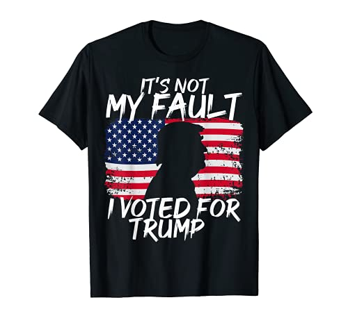 Not My Fault I Voted For Trump President 2024 T-Shirt
