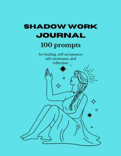 Turquoise Blue Shadow Work Journal with 100 prompts for beginners: For spiritual healing, self-acceptance, self-awareness, self-reflection, enlightenment, and inner child work.