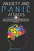 Anxiety and panic attacks: How to Stop Worry, Eliminate Insecurity and Fear in Your Relationships. Declutter Your Mind, Rewire Your Brain Using Cognitive Behavioral Therapy and More Techniques.