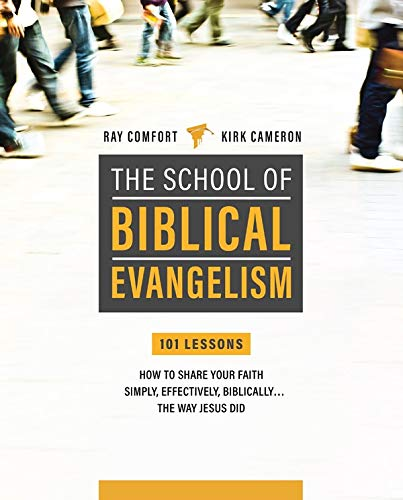 School Of Biblical Evangelism: 101 Lessons: How To Share Your Faith Simply, Effectively, Biblically... The Way Jesus Did