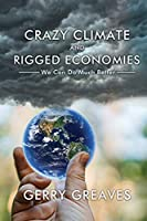 Crazy Climate and Rigged Economies: We Can Do Much Better