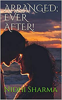 Arranged; Ever After! by [Nidhi  Sharma]