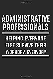 Administrative Professionals Helping Everyone: Else Survive Their Workday Everyday Best Work Sarcasm Gift Ideas Compositio...