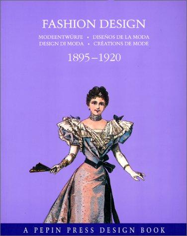 Fashion Design: 1895-1920 (A Pepin Press design book)