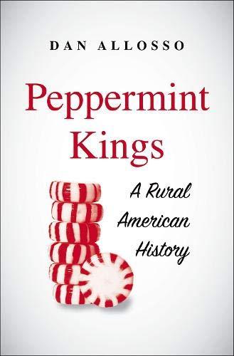 Peppermint Kings: A Rural American History (Yale Agrarian Studies Series)
