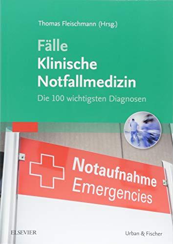 Fälle Klinische Notfallmedizin: Die 100 wichtigsten Diagnosen