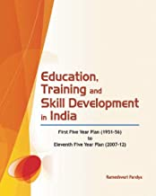 Education, Training and Skill Development in India: First Five Year Plan (1951-56) to Eleventh Five Year Plan (2007-12)