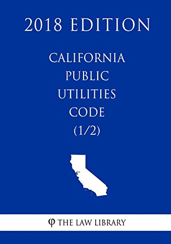 Compare Textbook Prices for California Public Utilities Code 1/2 2018 Edition  ISBN 9781718866102 by The Law Library
