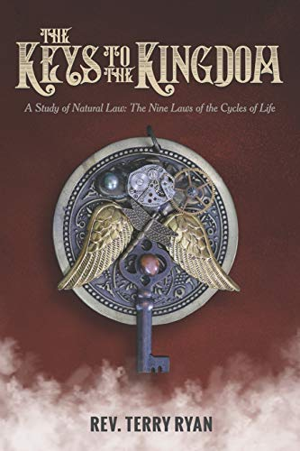 Compare Textbook Prices for The Keys To The Kingdom: A Study of Natural Law: The Nine Laws of the Cycles of Life  ISBN 9780989088961 by Ryan, Rev. Terry