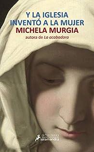 Y la iglesia inventó a la mujer par Michela Murgia