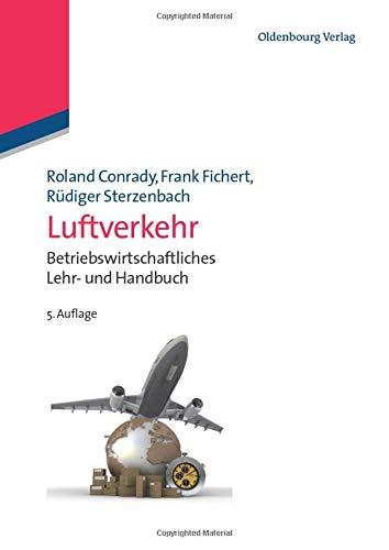 Luftverkehr: Betriebswirtschaftliches Lehr und Handbuch: Betriebswirtschaftliches Lehr- und Handbuch (Lehr- Und Handbücher Zu Tourismus, Verkehr Und Freizeit)