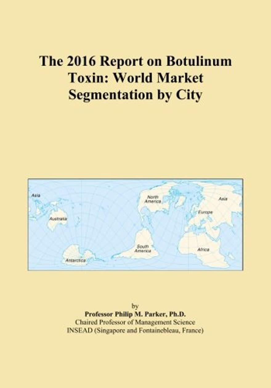 億オーバーコート言うまでもなくThe 2016 Report on Botulinum Toxin: World Market Segmentation by City
