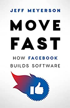 [Jeff Meyerson]のMove Fast: How Facebook Builds Software (English Edition)
