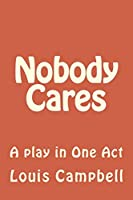 Nobody Cares: A play in One Act