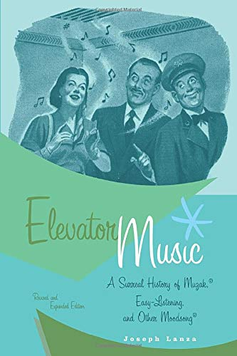 Elevator Music: A Surreal History of Muzak, Easy-Listening, and Other Moodsong; Revised and Expanded Edition