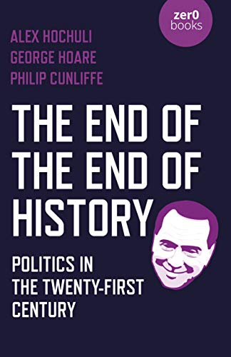 Compare Textbook Prices for The End of the End of History: Politics in the Twenty-First Century  ISBN 9781789045239 by Hochuli, Alex,Hoare, George,Cunliffe, Philip