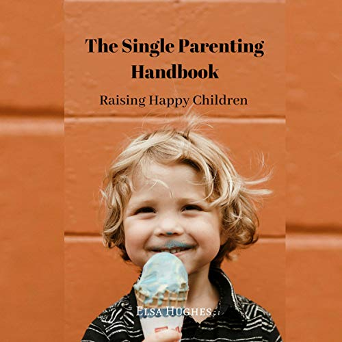 Raising Happy Children     The Single Parenting Handbook              By:                                                                                                                                 Elsa Hughes                               Narrated by:                                                                                                                                 Nathan McMillan                      Length: 33 mins     Not rated yet     Overall 0.0
