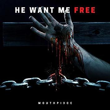 He Want Me Free