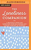 The Loneliness Companion: A Practical Guide for Improving Your Self-esteem and Finding Comfort in Yourself