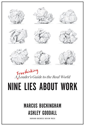 Nine Lies About Work: A Freethinking Leader's Guide to the Real World by [Marcus Buckingham, Ashley Goodall]