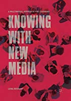 Knowing with New Media: A Multimodal Approach for Learning