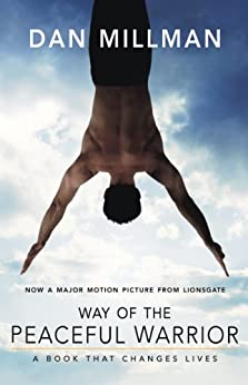 WAY OF THE PEACEFUL WARRIOR: A Book That Changes Lives by [Dan Millman]