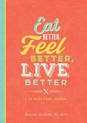 Eat Better, Feel Better, Live Better: A 52-Week Food Journal