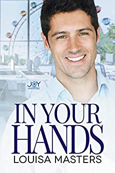 In Your Hands: A Joy Universe Novel by [Louisa Masters]