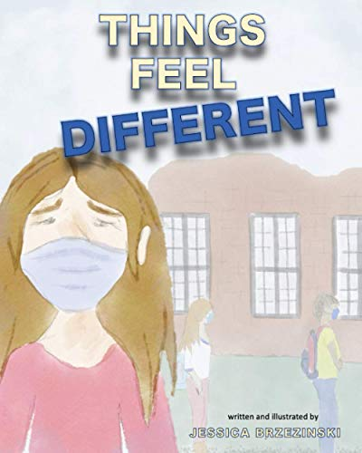 Things Feel Different: A Children's Story About Change and the Global Pandemic