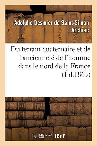 Du terrain quaternaire et de l'ancienneté de l'homme dans le nord de la France
