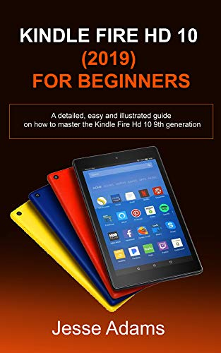 Kindle Fire HD 10 (2019) For Beginners: A detailed, easy and illustrated guide for users on how to Master the Kindle Fire HD 10 9th Generation (English Edition)