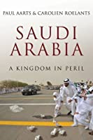 Saudi Arabia: A Kingdom in Peril by Paul Aarts Carolien Roelants(2016-10-06)