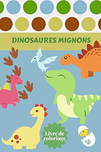 Dinosaures Mignons Livre de coloriage: Ages - 1-3 2-4 4-8 Premier des livres de coloriage pour garçons filles Grand cadeau pour les petits enfants et ... animaux préhistoriques jurassiques mignons.