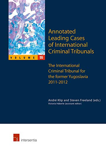 Annotated Leading Cases of International Criminal Tribunals: The International Criminal Tribunal for the Former Yugoslavia 2011-2012