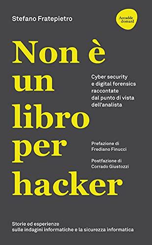 Non è un libro per hacker. Cyber security e digital forensics raccontate dal punto di vista dell'analista (Web book)