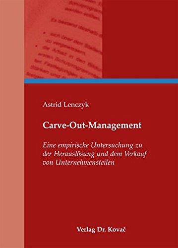 Carve-Out-Management: Eine empirische Untersuchung zu der Herauslösung und dem Verkauf von Unternehmensteilen (Schriften zur Konzernsteuerung)