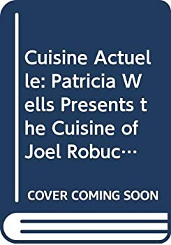 Paperback Cuisine Actuelle: Patricia Wells Presents the Cuisine of Joel Robuchon Book