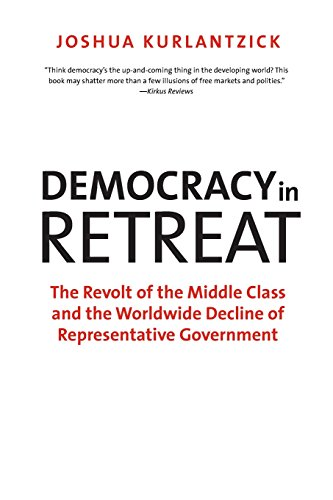 Democracy in Retreat: The Revolt of the Middle Class and the Worldwide Decline of Representative Government (Council on