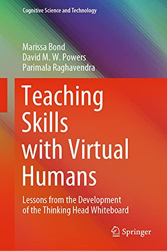Teaching Skills with Virtual Humans: Lessons from the Development of the Thinking Head Whiteboard (Cognitive Science and Technology) (English Edition)