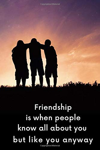 Friendship is when people know all about you but like you anyway: 6x9 in 115 College Ruled Friend Notebook with Quote Cover/Perfect Inspirational ... gift for Friendship Day, Birthday, Chrismas