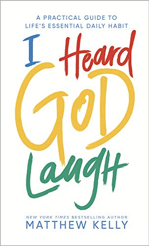 Compare Textbook Prices for I Heard God Laugh: A Practical Guide to Life's Essential Daily Habit  ISBN 9781635821383 by Matthew Kelly
